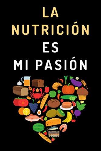 La Nutrición Es Mi Pasión: Cuaderno De Notas Para Regalar A Nutricionistas Dietistas