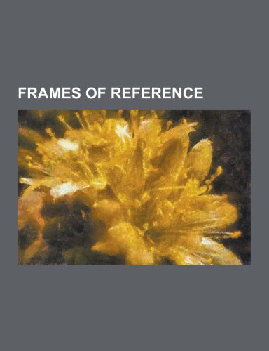 Frames of Reference: Inertial Frame of Reference, Frame of Reference, Frame-Dragging, Frame Fields in General Relativity