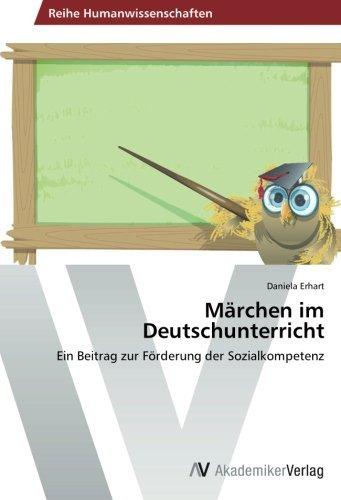 M??rchen im Deutschunterricht: Ein Beitrag zur F??rderung der Sozialkompetenz by Daniela Erhart (2014-01-04)