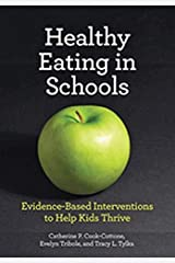 Healthy Eating in Schools: Evidence-Based Interventions to Help Kids Thrive Hardcover