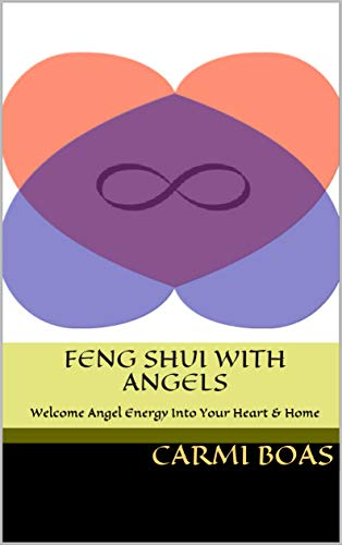 Feng Shui With Angels: Welcome Angel Energy Into Your Heart & Home