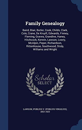 Family Genealogy: Baird, Blair, Butler, Cook, Childs, Clark, Cole, Crane, de Kruyft, Edwards, Finney, Fleming, Graves, Grandine, Haney, Hitchcock, ... Southwood, Stolp, Williams and Wright