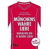 Muenchens wahre Liebe: Warum wir den FC Bayern lieben. 200 Fakten und Legenden