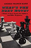 What's The Next Move?: A Book Of Chess Tactics For Children And Other Beginners-Kane, George Francis