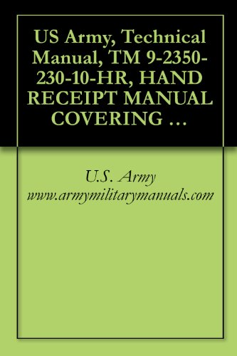 US Army, Technical Manual, TM 9-2350-230-10-HR, HAND RECEIPT MANUAL COVERING BASIC ISSUE ITEMS, (BII), AND ADDITI AUTHORIZATION LIST, (AAL), FOR ARMORED (English Edition)