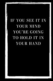 if you see it in your mind you're going to hold it in your hand notebook: Lined Book/Journal Gift, 100 pages,6*9,Soft Cove...