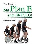 Mit Plan B zum Erfolg!: ondare reden. i tuas! (German Edition)