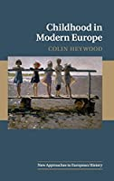 Childhood in Modern Europe (New Approaches to European History, Series Number 56)