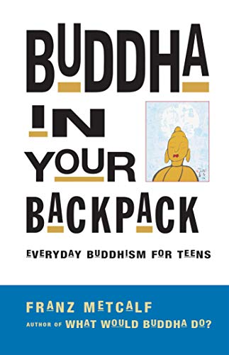 Buddha in Your Backpack: Everyday Buddhism for Teens (English Edition)