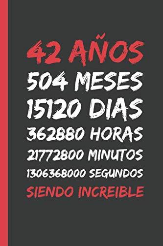 42 AÑOS SIENDO INCREIBLE: REGALO DE CUMPLEAÑOS ORIGINAL Y DIVERTIDO. DIARIO, CUADERNO DE NOTAS, APUNTES O AGENDA.