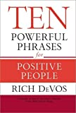 Ten Powerful Phrases for Positive People by Rich DeVos
