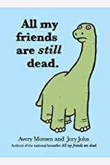 All My Friends Are Still Dead: (Funny Books, Children's Book for Adults, Interesting Finds) Kindle Edition