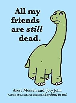 All My Friends Are Still Dead: (Funny Books, Children's Book for Adults, Interesting Finds) by [Avery Monsen, Jory John]