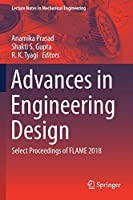 Advances in Engineering Design: Select Proceedings of FLAME 2018 (Lecture Notes in Mechanical Engineering)