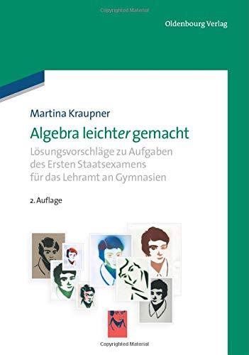 Algebra leicht(er) gemacht: Lösungsvorschläge zu Aufgaben des Ersten Staatsexamens für das Lehramt an Gymnasien