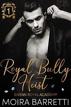 Royal Bully Heist (Rivenn Royal Academy Book 1) by [Moira Barretti]