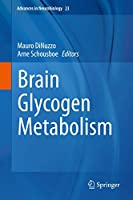 Brain Glycogen Metabolism (Advances in Neurobiology, 23)
