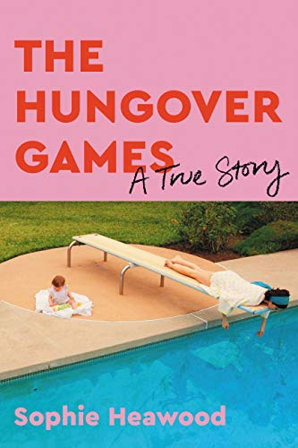 The Hungover Games: A True Story by [Sophie Heawood]