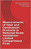 Measurements of Heat and Combustion Products in Reduced-Scale Ventilation-Limited Compartment Fires (English Edition)