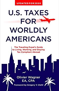 U.S. Taxes for Worldly Americans: The Traveling Expat's Guide to Living, Working, and Staying Tax Compliant Abroad (Updated for 2020) by [Olivier Wagner, Gregory Diehl]