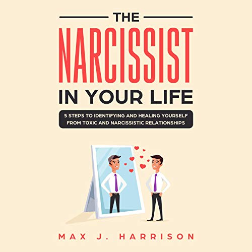The Narcissist in Your Life: 5 Steps to Keep Yourself Safe from Emotional Abuse by Narcissistic People audiobook cover art