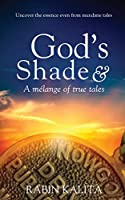 God's Shade & A mélange of true tales