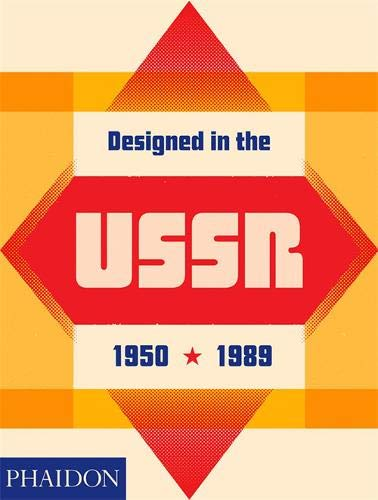 Designed in the USSR: 1950-1989: FROM THE COLLECTION OF THE MOSCOW DESIGN MUSEUM
