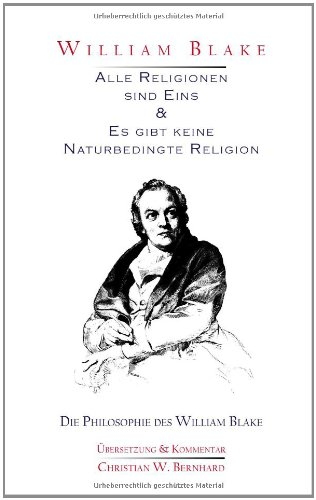William Blake - Alle Religionen sind Eins & Es gibt keine Naturbedingte Religion: Die Philosophie des William Blake