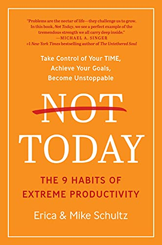 Not Today: The 9 Habits of Extreme Productivity