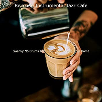 Swanky No Drums Jazz - Bgm for Working from Home