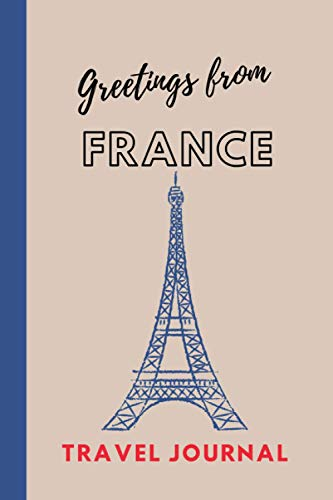 Greetings from France: Lined Travel Journal, The Eiffel Tower, Montmartre, Moulin Rouge, Triumphal arch
