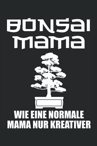 Bonsai Mama - Bonsai Baum Spruch Geschenk Notizbuch (Taschenbuch DIN A 5 Format Liniert): Bonsai Geschenk Notizheft, Schreibheft, Tagebuch. Bonsai ... Perfekt geeignet für Mamas und Mütter.
