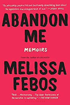 Abandon Me: Memoirs by [Melissa Febos]