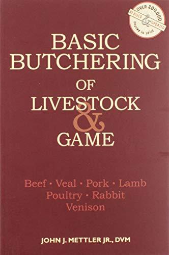 Basic Butchering of Livestock & Game: Beef, Veal, Pork, Lamb, Poultry, Rabbit, Venison