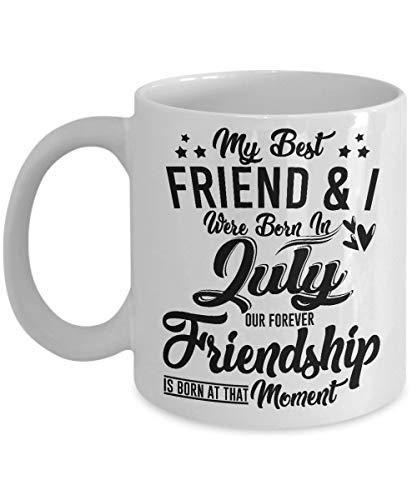 Mug My Best Friend and I was Born in July Our Forever Friendship is Born at That Moment Tasse en céramique blanche 325 ml Cadeau fantaisie pour meilleurs amis, véritable amitié