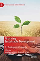 Financing Sustainable Development: Key Challenges and Prospects (Palgrave Studies in Impact Finance)