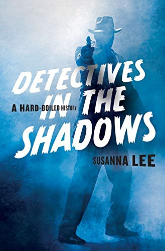 Image of Detectives in the Shadows: A Hard-Boiled History
