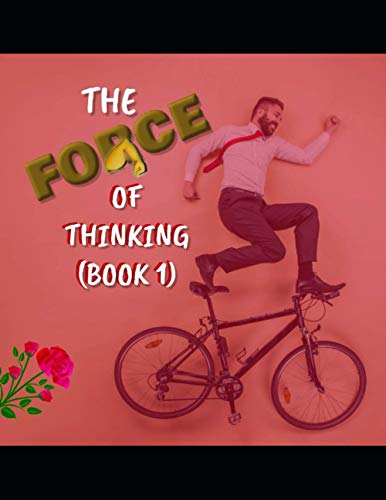 The Force Of Thinking (Book 1)