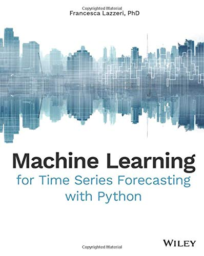 Compare Textbook Prices for Machine Learning for Time Series Forecasting with Python 1 Edition ISBN 9781119682363 by Lazzeri, Francesca