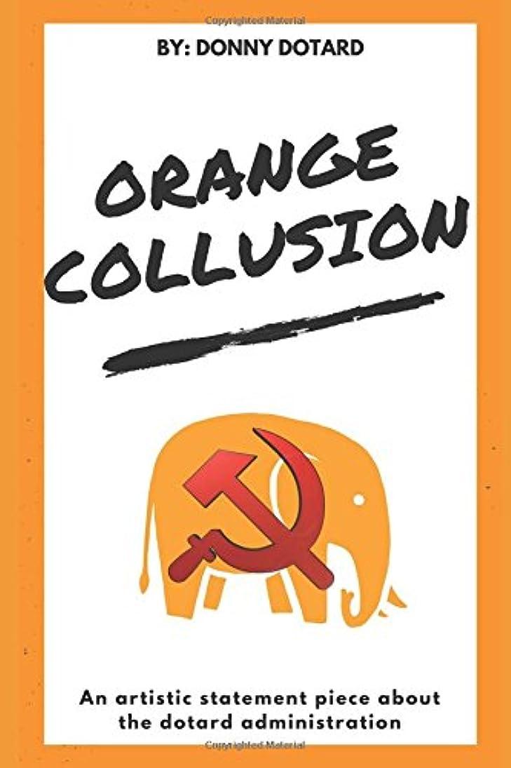 暗くするプレミアム森Orange Collusion: An artistic statement piece about the dotard administration (The Orange Filth Series)