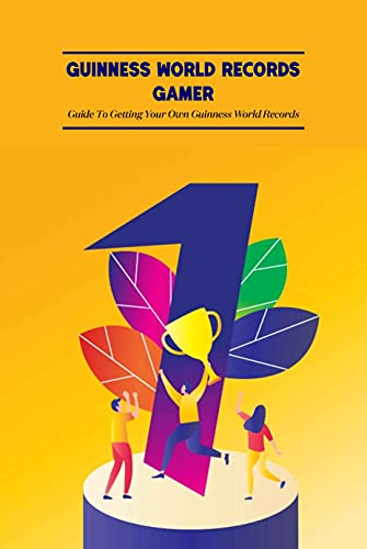 Guinness World Records Gamer: Guide To Getting Your Own Guinness World Records (English Edition)