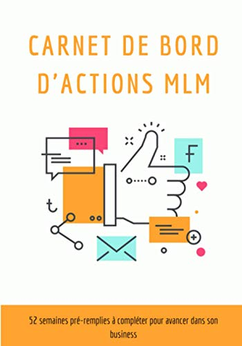 Carnet de bord actions MLM: 52 semaines de suivi de routine pour marketeurs de réseau à compléter   plan d'action hebdomadaire pour atteindre ses objectifs   format pratique   2021