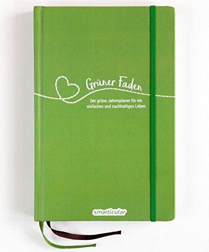Grüner Faden - Der grüne Jahresplaner für mehr Nachhaltigkeit und ein einfaches Leben: Kreativ wie ein Bullet Journal, dazu über 200 umweltfreundliche ... von smarticular - zeitlos, nachhaltig leben)