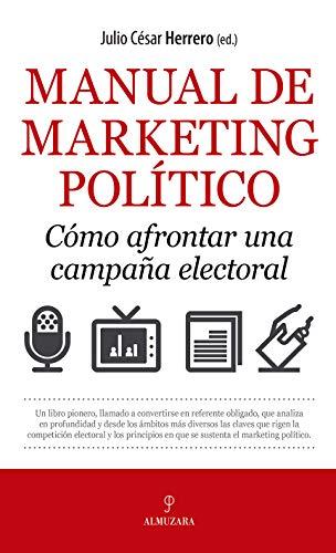 Manual de marketing político. Cómo afrontar una campaña electoral (Pensamiento político) (Spanish Edition)