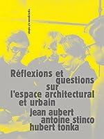 Réflexions et questions sur l'espace urbain et architecturale de Jean Aubert