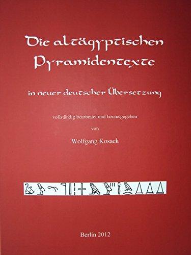 Die altägyptischen Pyramidentexte: In neuer deutscher Uebersetzung; vollständig bearbeitet und herausgegeben von Wolfgang Kosack