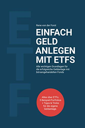Einfach Geld anlegen mit ETFs: Alle wichtigen Grundlagen für die erfolgreiche Geldanlage mit börsengehandelten Fonds