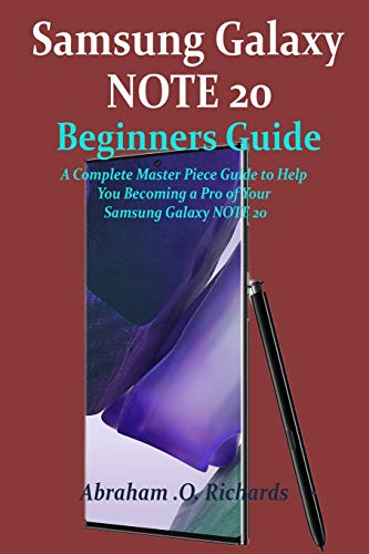 Samsung Galaxy NOTE 20 Beginners Guide: A Complete Master Piece Guide to Help You Becoming a Pro of Your Samsung Galaxy NOTE 20