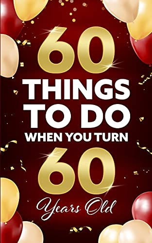 60 Things To Do When You Turn 60 Years Old