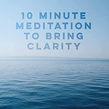 10 Minute Meditation to Bring Clarity